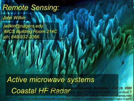 Remote Sensing: John Wilkin Active microwave systems Coastal HF Radar IMCS Building Room 214C ph: 848-932-3366 Dunes of sand and seaweed,