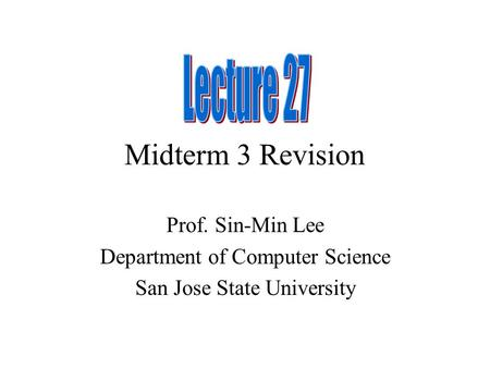 Midterm 3 Revision Prof. Sin-Min Lee Department of Computer Science San Jose State University.