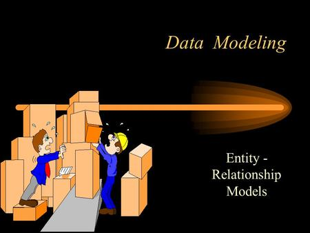 Data Modeling Entity - Relationship Models. Models Used to represent unstructured problems A model is a representation of reality Logical models  show.