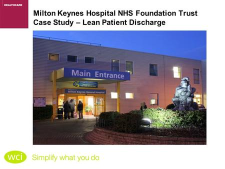 Milton Keynes Hospital NHS Foundation Trust Case Study – Lean Patient Discharge.