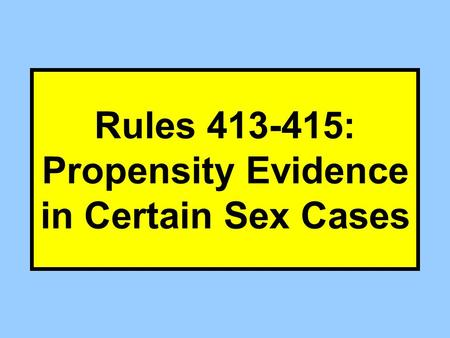 Rules 413-415: Propensity Evidence in Certain Sex Cases.