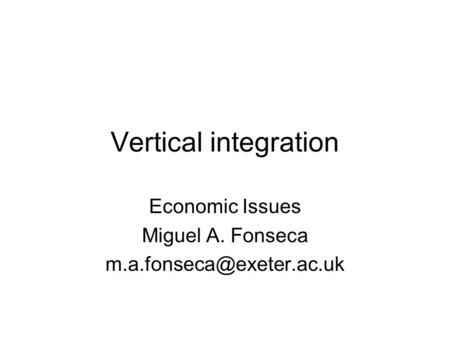 Vertical integration Economic Issues Miguel A. Fonseca