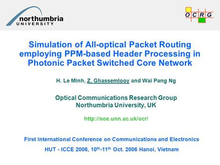 Simulation of All-optical Packet Routing employing PPM-based Header Processing in Photonic Packet Switched Core Network H. Le Minh, Z. Ghassemlooy and.