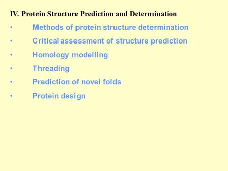 IV. Protein Structure Prediction and Determination Methods of protein structure determination Critical assessment of structure prediction Homology modelling.