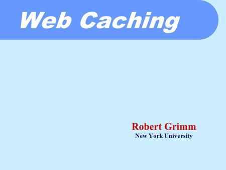 Web Caching Robert Grimm New York University. Before We Get Started  Illustrating Results  Type Theory 101.