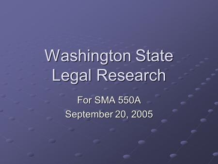 Washington State Legal Research For SMA 550A September 20, 2005.