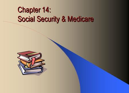 Chapter 14: Social Security & Medicare. Social Security Established in 1935 by President Roosevelt to protect economic well-being of the aged Today, over.