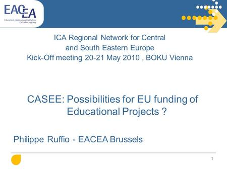 1 ICA Regional Network for Central and South Eastern Europe Kick-Off meeting 20-21 May 2010, BOKU Vienna CASEE: Possibilities for EU funding of Educational.