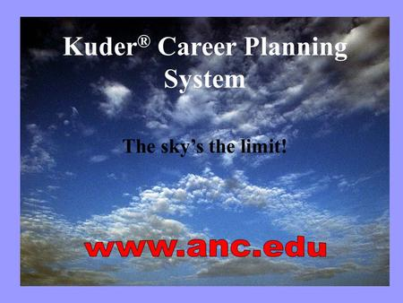 Kuder ® Career Planning System The sky's the limit!