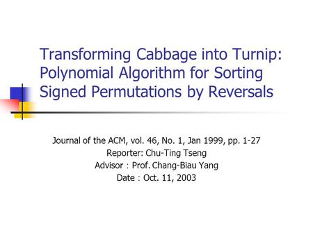 Transforming Cabbage into Turnip: Polynomial Algorithm for Sorting Signed Permutations by Reversals Journal of the ACM, vol. 46, No. 1, Jan 1999, pp. 1-27.