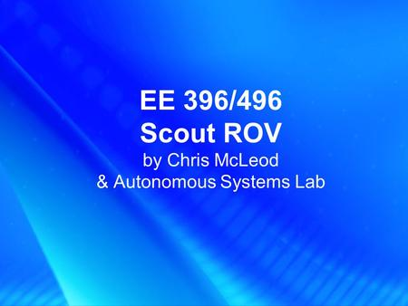 EE 396/496 Scout ROV by Chris McLeod & Autonomous <strong>Systems</strong> Lab.