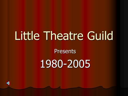 Little Theatre Guild Presents 1980-2005.