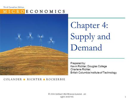 © 2006 McGraw-Hill Ryerson Limited. All rights reserved.1 Chapter 4: Supply and Demand Prepared by: Kevin Richter, Douglas College Charlene Richter, British.
