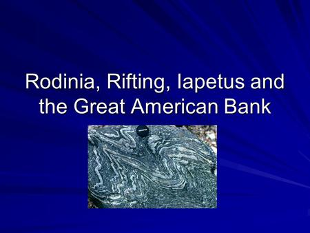 Rodinia, Rifting, Iapetus and the Great American Bank