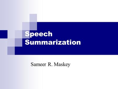 Speech Summarization Sameer R. Maskey. Summarization 'the process of distilling the most important information from a source (or sources) to produce an.