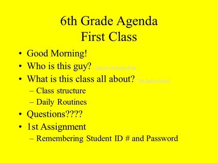 6th Grade Agenda First Class Good Morning! Who is this guy? The Gavin's Home Page The Gavin's Home Page What is this class all about? The Harbor School.