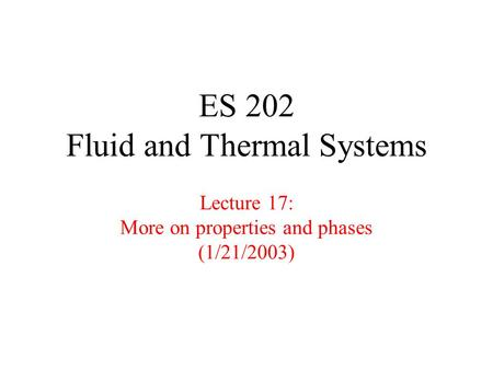 ES 202 Fluid and Thermal Systems Lecture 17: More on properties and phases (1/21/2003)