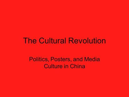 The Cultural Revolution Politics, Posters, and Media Culture in China.