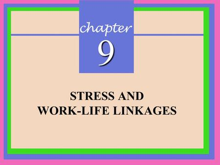 Chapter 9 STRESS AND WORK-LIFE LINKAGES 1.