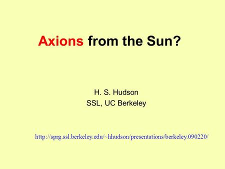 Axions from the Sun? H. S. Hudson SSL, UC Berkeley