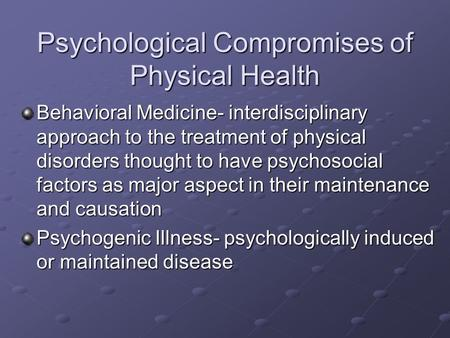 Psychological Compromises of Physical Health Behavioral Medicine- interdisciplinary approach to the treatment of physical disorders thought to have psychosocial.