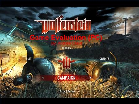 Game Evaluation (PC) By: Andrew Claus. Basic Information Game Title: Wolfenstein Developers: id Software, Raven Software, Pi Studios, Endrant Studios.