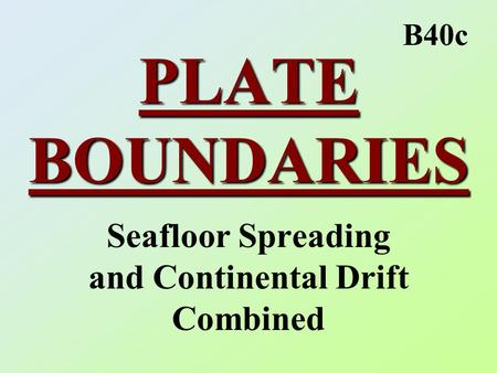 PLATE BOUNDARIES Seafloor Spreading and Continental Drift Combined B40c.