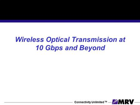 Connectivity Unlimited TM Wireless Optical Transmission at 10 Gbps and Beyond.