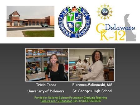 Funded by National Science Foundation Graduate Teaching Fellows in K-12 Education (GK-12) DGE 0538555 Tricia Jones University of Delaware Florence Malinowski,