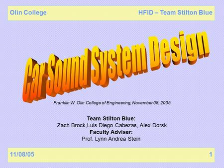 11/08/051 Olin CollegeHFID – Team Stilton Blue Franklin W. Olin College of Engineering, November 08, 2005 Team Stilton Blue: Zach Brock,Luis Diego Cabezas,