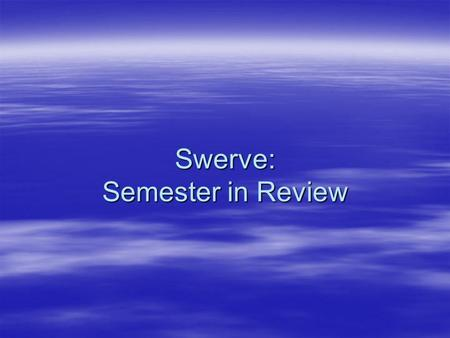 Swerve: Semester in Review. Topics  Symbolic pointer analysis  Model checking –C programs –Abstract counterexamples  Symbolic simulation and execution.