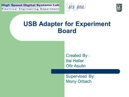 USB Adapter for Experiment Board Created By : Itai Heller Ofir Asulin Supervised By: Mony Orbach.