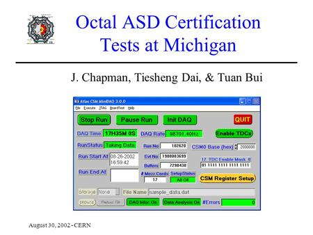 Octal ASD Certification Tests at Michigan J. Chapman, Tiesheng Dai, & Tuan Bui August 30, 2002 - CERN.