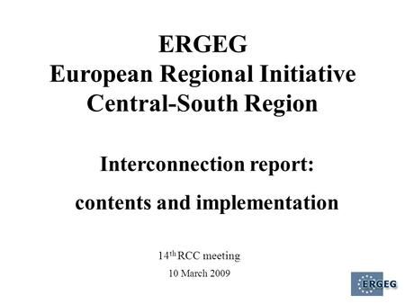 14 th RCC meeting 10 March 2009 ERGEG European Regional Initiative Central-South Region Interconnection report: contents and implementation.