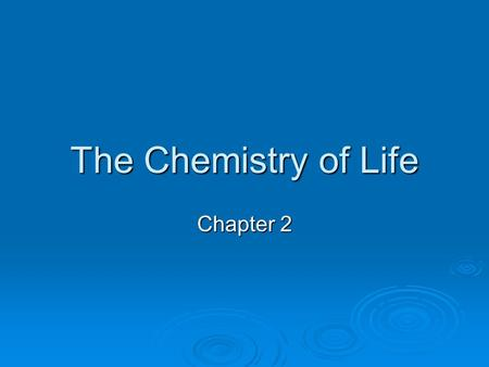 The Chemistry of Life Chapter 2. Periodic Table of the Elements.
