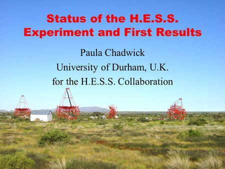 Status of the H.E.S.S. Experiment and First Results Paula Chadwick University of Durham, U.K. for the H.E.S.S. Collaboration.