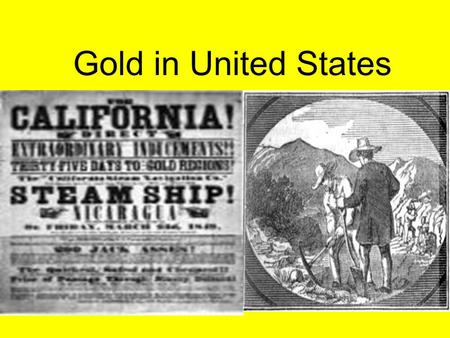 Gold in United States. Gold in North Carolina The first gold rush in the United States occurred a few years after its discovery In 1799, of a hunk of.