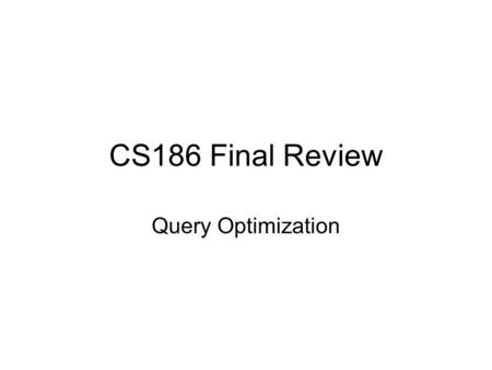 CS186 Final Review Query Optimization.