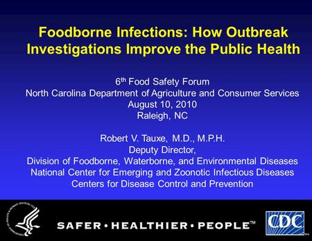 Foodborne Infections: How Outbreak Investigations Improve the Public Health 6 th Food Safety Forum North Carolina Department of Agriculture and Consumer.