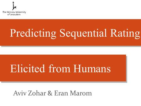 Predicting Sequential Rating Elicited from Humans Aviv Zohar & Eran Marom.