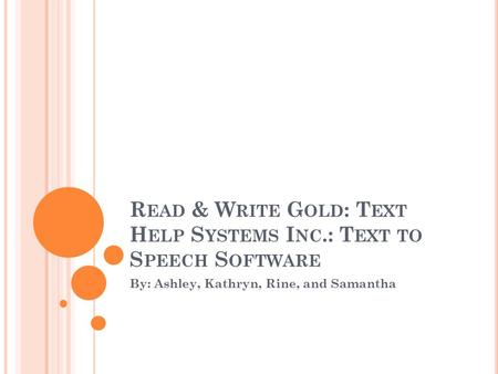 R EAD & W RITE G OLD : T EXT H ELP S YSTEMS I NC.: T EXT TO S PEECH S OFTWARE By: Ashley, Kathryn, Rine, and Samantha.