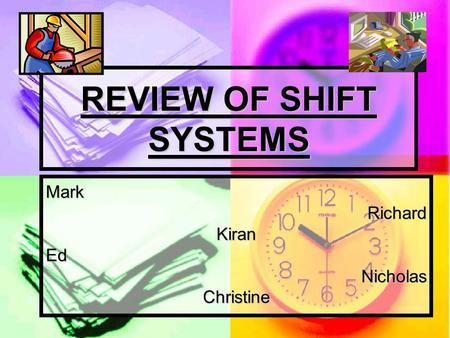 REVIEW OF SHIFT SYSTEMS MarkRichardKiranEdNicholasChristine.