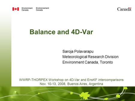 Balance and 4D-Var Saroja Polavarapu Meteorological Research Division Environment Canada, Toronto WWRP-THORPEX Workshop on 4D-Var and EnsKF intercomparisons.