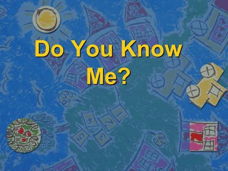Do You Know Me?. Introduction This is an introduction to three special classmates. They might just be you or your neighbor!