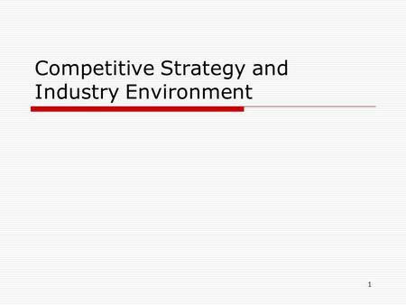 1 Competitive Strategy and Industry Environment. 2 The Industry Environment  Positioning a company to sustain competitive advantage over time in different.