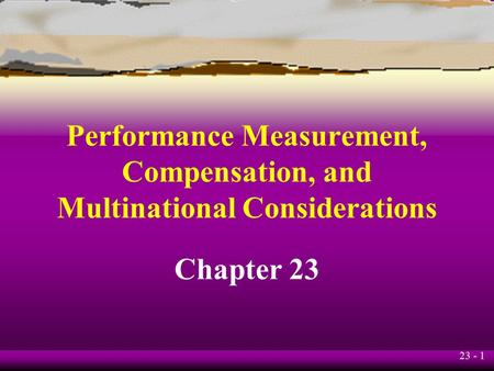 Performance Measurement, Compensation, and Multinational Considerations Chapter 23.