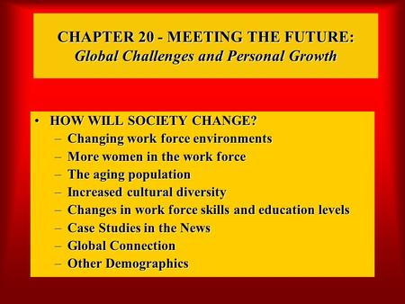 CHAPTER 20 - MEETING THE FUTURE: Global Challenges and Personal Growth HOW WILL SOCIETY CHANGE?HOW WILL SOCIETY CHANGE? –Changing work force environments.