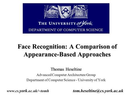 Face Recognition: A Comparison of Appearance-Based Approaches Thomas Heseltine Advanced Computer Architecture Group Department of Computer Science - University.