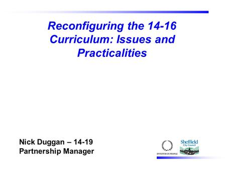 Reconfiguring the 14-16 Curriculum: Issues and Practicalities Nick Duggan – 14-19 Partnership Manager.