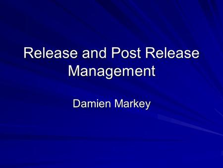 Release and Post Release Management Damien Markey.